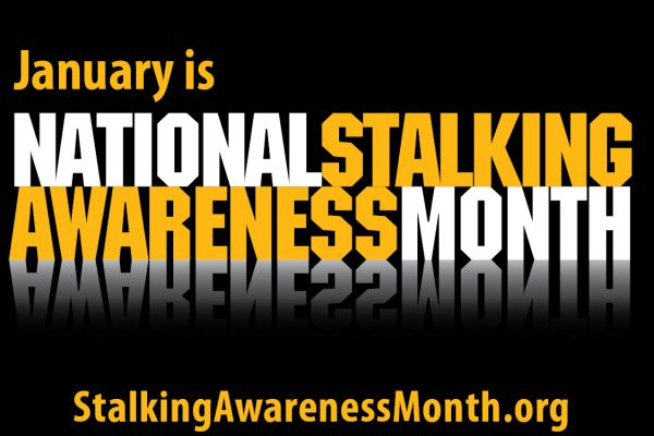 JANUARY IS NATIONAL STALKING AWARENESS MONTH; TEENS ARE MOST LIKELY TO BE VICTIMS -- January is a month dedicated to spreading awareness to the horrible crime of stalking.